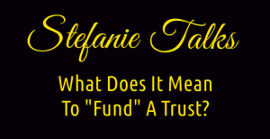 "What Does It Mean To ""Fund"" A Trust?"