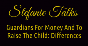 Guardians For Money And To Raise The Children: Differences (Video)